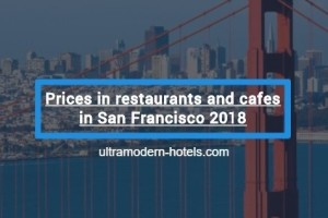 Prices in restaurants and cafes in San Francisco 2018